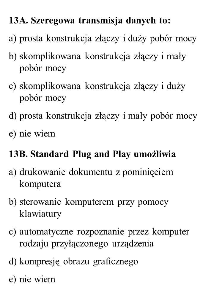 14.B Dysk twardy to typ pamięci: a) magnetooptycznej b) optycznej c) magnetycznej d) holograficznej e) nie wiem 14.A Największą pojemność mają: a) płyty BLU RAY b) płyty CD c) płyty DVD d) płyty HD DVD e) nie wiem