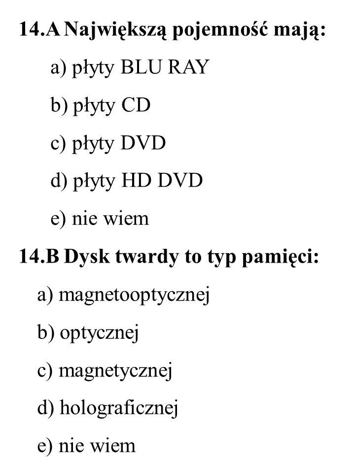 15.B Wyświetlacz LCD to przykład wyświetlacza: a) w którym zastosowano polimery b) aktywnego c) pasywnego d) w którym do otrzymania obrazu wykorzystuje się wiązkę elektronową e) nie wiem 15.A Do otrzymania obrazu kolorowego na ekranie monitora wykorzystuje się następujący zestaw kolorów: a) CMYK b) RGB c) CMB d) RGMY e) nie wiem R – red G – green B – blue C – cyan M – magenta Y – yellow K - black