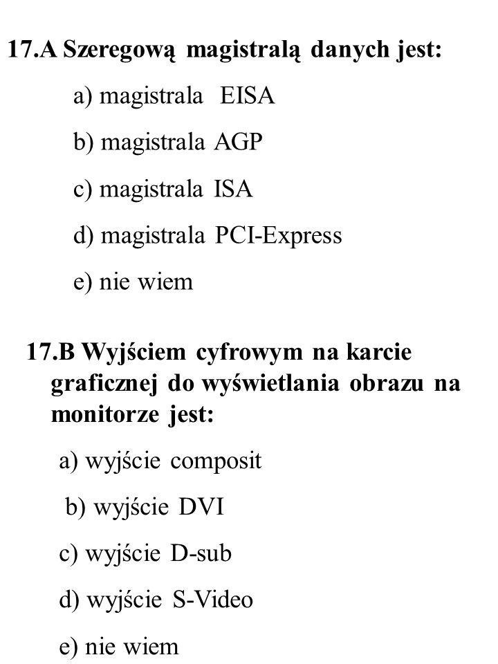 18.B Nielokalność jest cechą pamięci: a) optycznej (CD lub DVD) b) pamięci holograficznej c) pamięci magnetycznej d) pamięci magnetooptycznej e) nie wiem 18.A Najprostszym standardem dźwięku stereofonicznego jest dźwięk: a) ośmiokanałowy (7.1) b) jednokanałowy c) 6-kanałowy (5.1) d) dwukanałowy e) nie wiem
