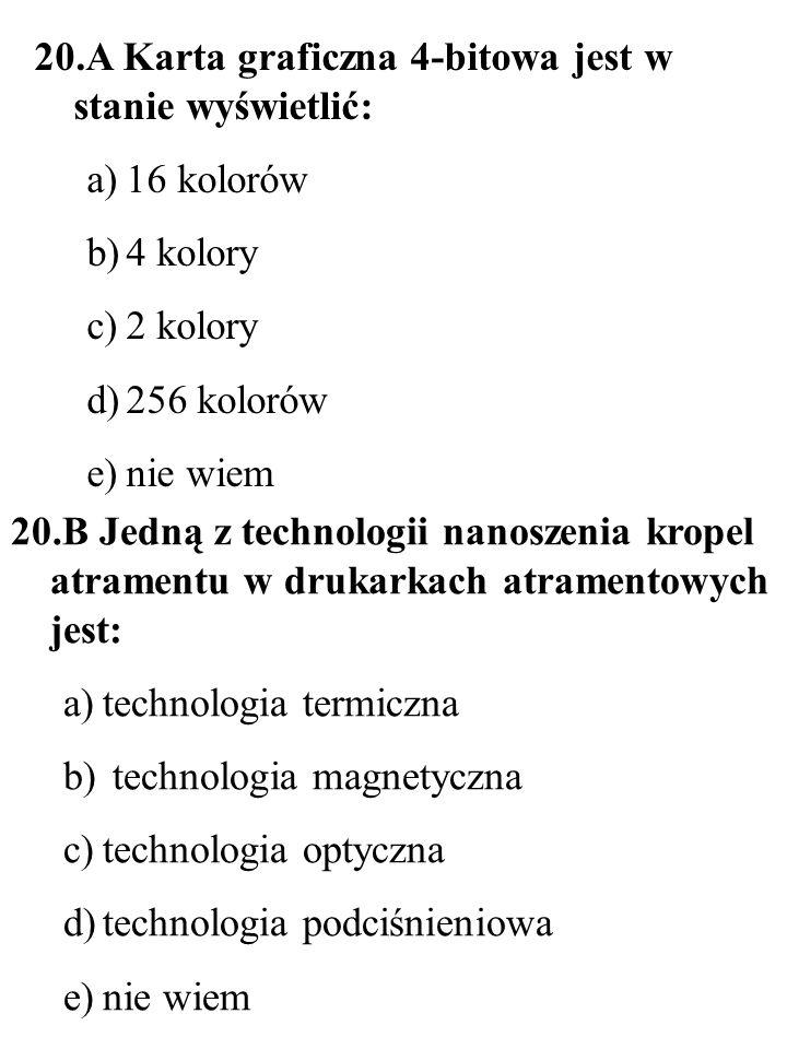 20.B Jedną z technologii nanoszenia kropel atramentu w drukarkach atramentowych jest: a)technologia termiczna b) technologia magnetyczna c)technologia