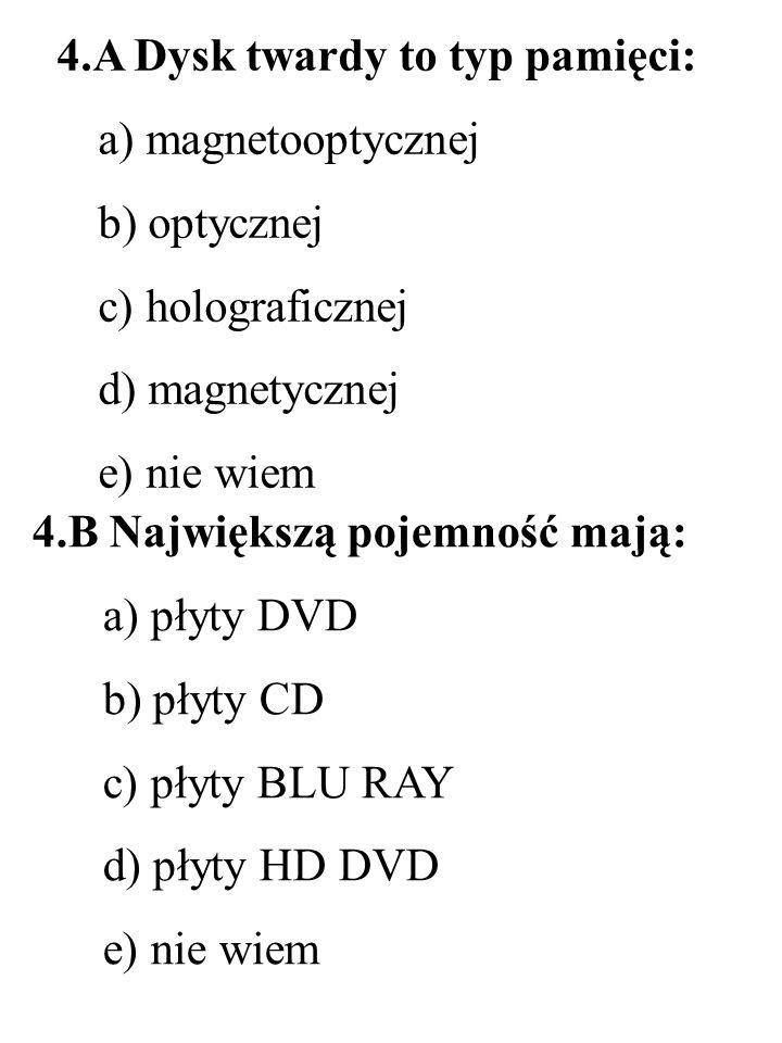 5.A Wyświetlacz LCD to przykład wyświetlacza: a) pasywnego b) aktywnego c) w którym zastosowano polimery d) w którym do otrzymania obrazu wykorzystuje się wiązkę elektronową e) nie wiem 5.B Do otrzymania obrazu kolorowego na ekranie monitora wykorzystuje się następujący zestaw kolorów: a) CMYK b) RGMY c) CMB d) RGB e) nie wiem R – red G – green B – blue C – cyan M – magenta Y – yellow K - black