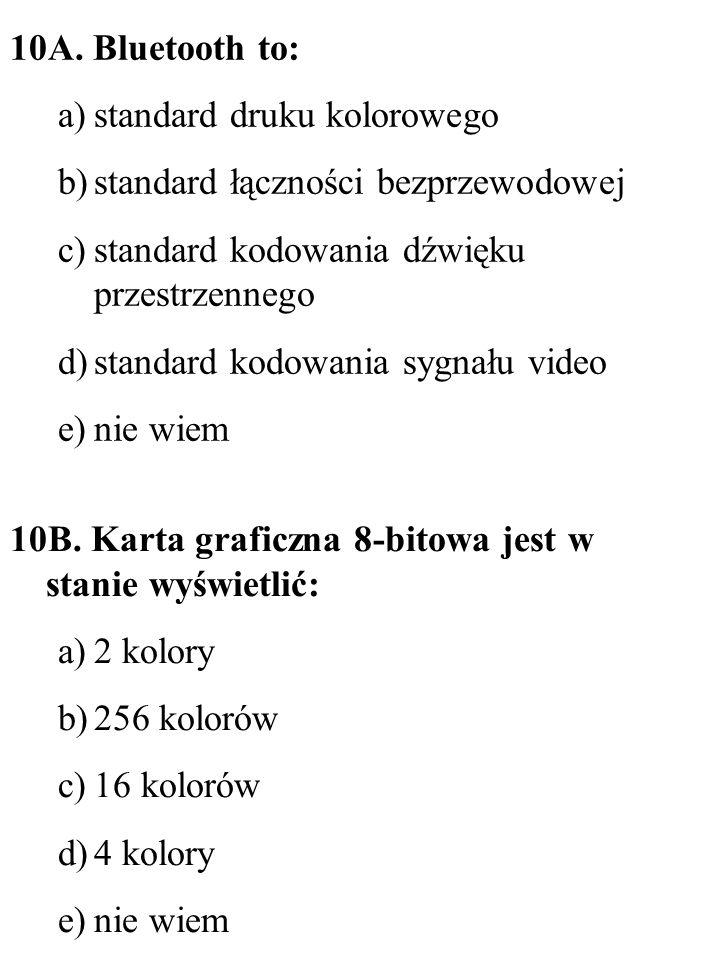 10A. Bluetooth to: a)standard druku kolorowego b)standard łączności bezprzewodowej c)standard kodowania dźwięku przestrzennego d)standard kodowania sy