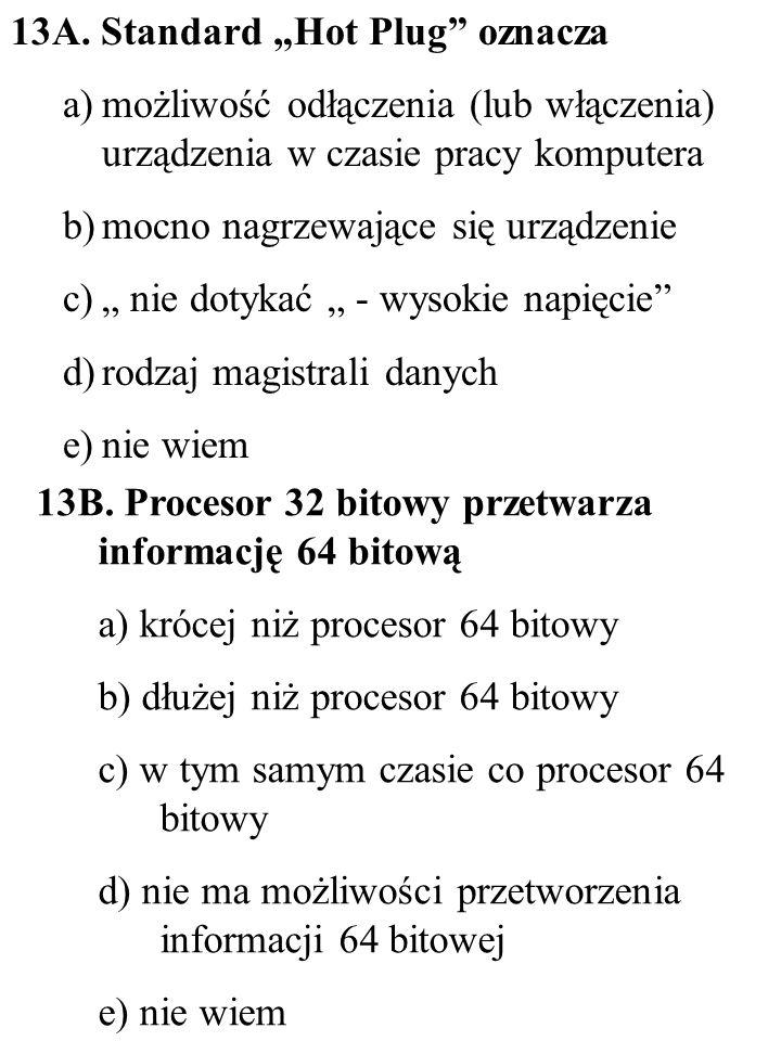13B. Procesor 32 bitowy przetwarza informację 64 bitową a) krócej niż procesor 64 bitowy b) dłużej niż procesor 64 bitowy c) w tym samym czasie co pro