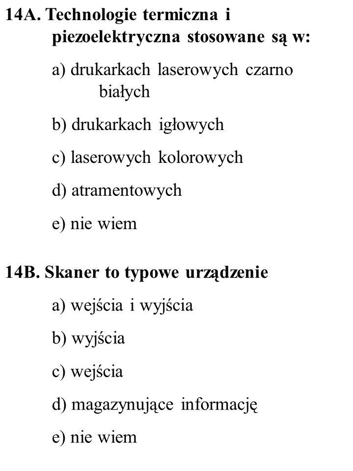14B. Skaner to typowe urządzenie a) wejścia i wyjścia b) wyjścia c) wejścia d) magazynujące informację e) nie wiem 14A. Technologie termiczna i piezoe