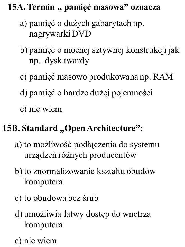 15B. Standard Open Architecture: a)to możliwość podłączenia do systemu urządzeń różnych producentów b)to znormalizowanie kształtu obudów komputera c)t