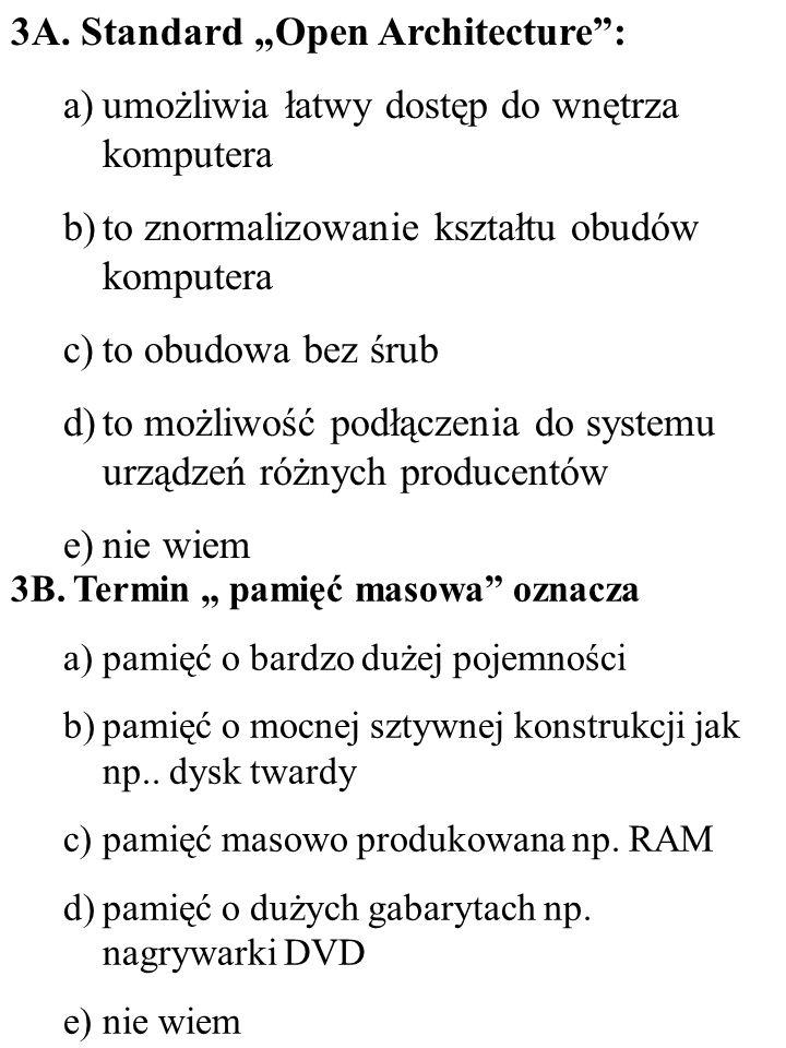 3B. Termin pamięć masowa oznacza a)pamięć o bardzo dużej pojemności b)pamięć o mocnej sztywnej konstrukcji jak np.. dysk twardy c)pamięć masowo produk