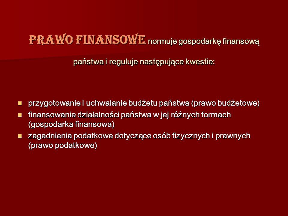Prawo finansowe normuje gospodarkę finansową państwa i reguluje następujące kwestie: przygotowanie i uchwalanie budżetu państwa (prawo budżetowe) przy