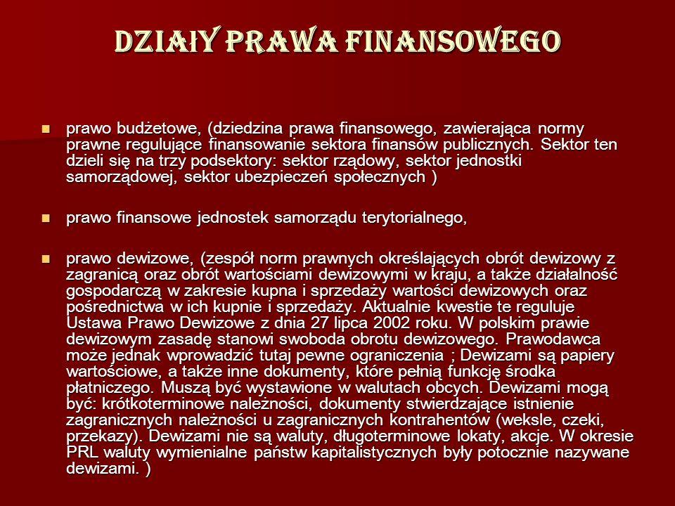 Dzia ł y prawa finansowego prawo budżetowe, (dziedzina prawa finansowego, zawierająca normy prawne regulujące finansowanie sektora finansów publicznyc
