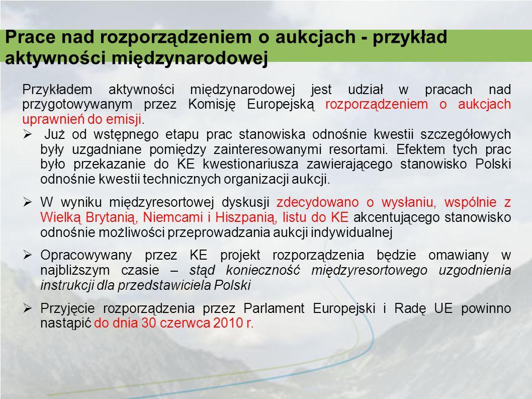 Przykładem aktywności międzynarodowej jest udział w pracach nad przygotowywanym przez Komisję Europejską rozporządzeniem o aukcjach uprawnień do emisj