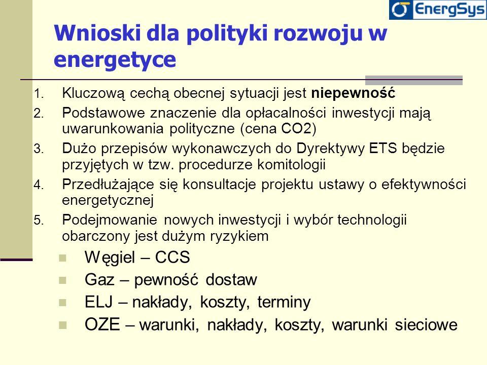 Wnioski dla polityki rozwoju w energetyce 1. Kluczową cechą obecnej sytuacji jest niepewność 2. Podstawowe znaczenie dla opłacalności inwestycji mają