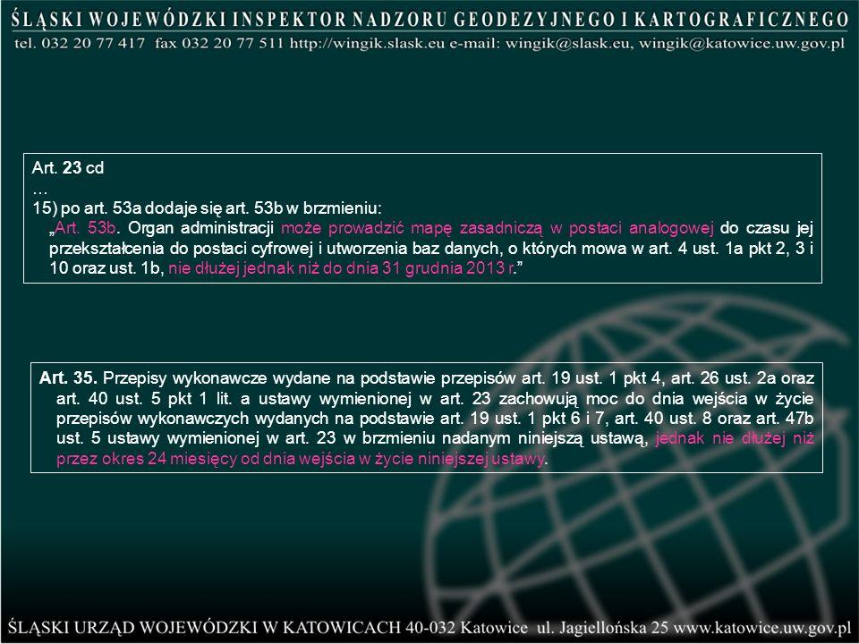 Art. 23 cd … 15) po art. 53a dodaje się art. 53b w brzmieniu: Art. 53b. Organ administracji może prowadzić mapę zasadniczą w postaci analogowej do cza