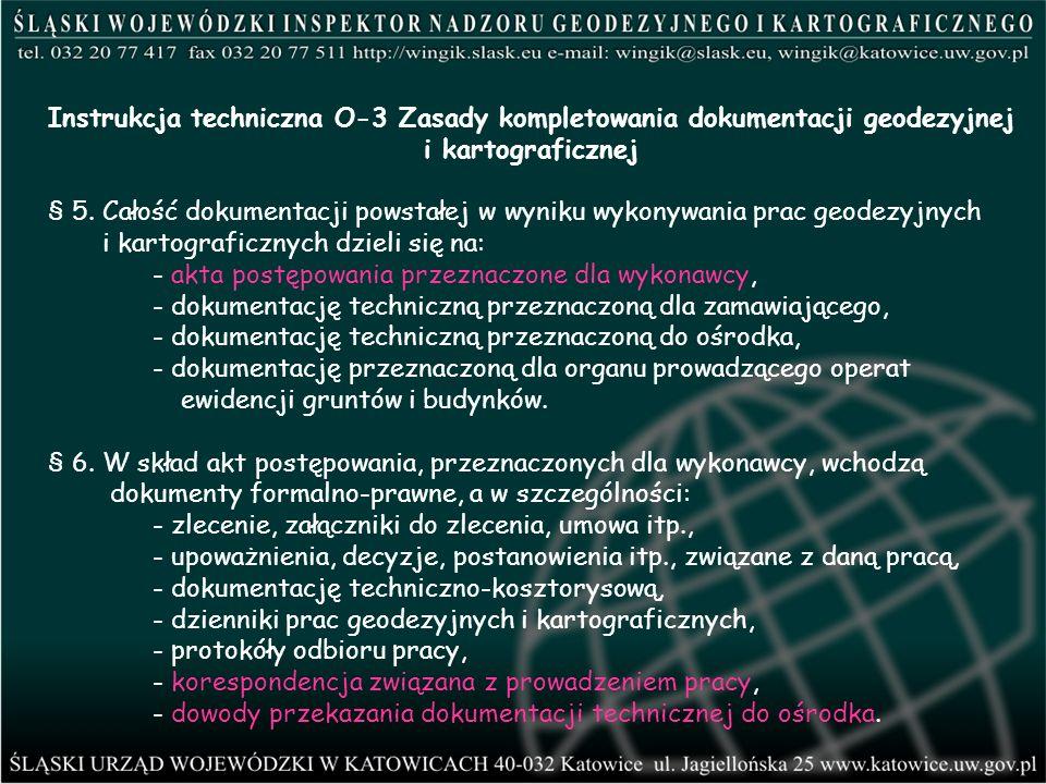 Instrukcja techniczna O-3 Zasady kompletowania dokumentacji geodezyjnej i kartograficznej § 5. Całość dokumentacji powstałej w wyniku wykonywania prac