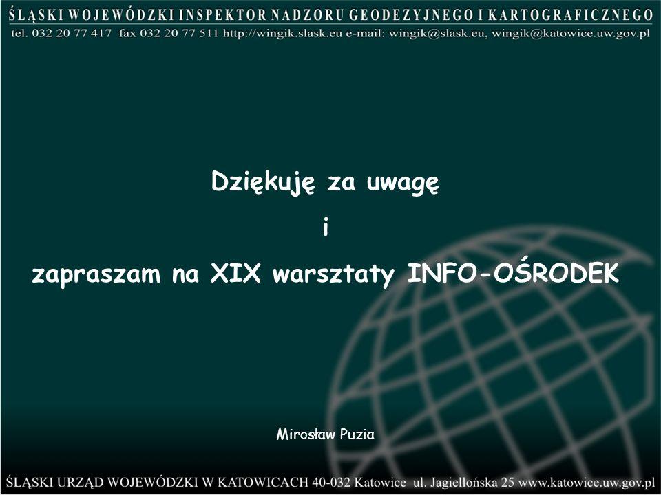 Dziękuję za uwagę i zapraszam na XIX warsztaty INFO-OŚRODEK Mirosław Puzia