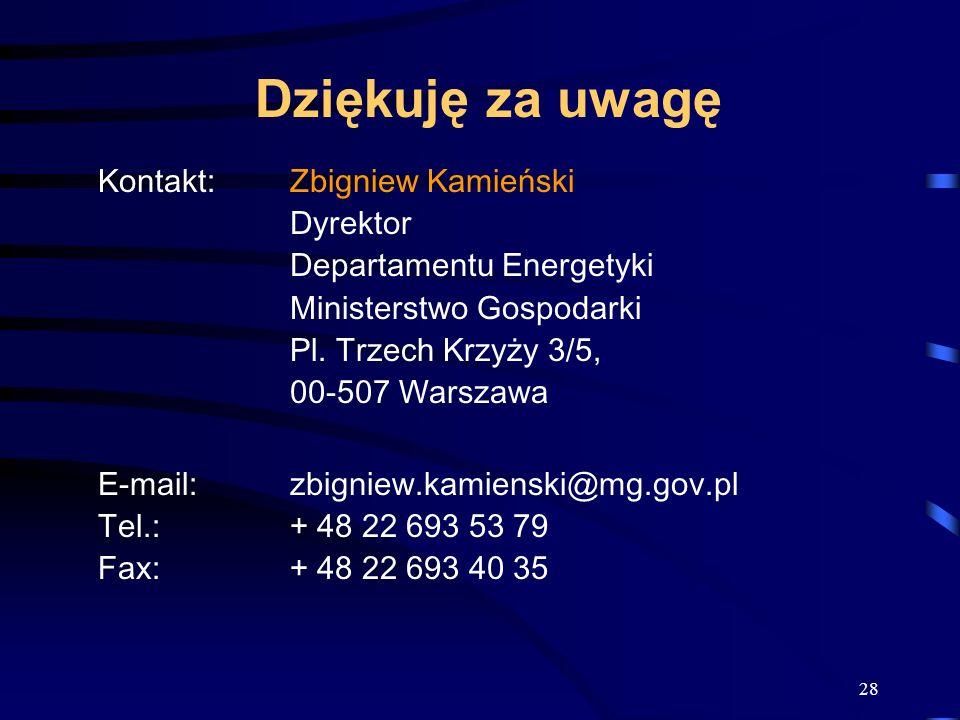 28 Dziękuję za uwagę Kontakt:Zbigniew Kamieński Dyrektor Departamentu Energetyki Ministerstwo Gospodarki Pl. Trzech Krzyży 3/5, 00-507 Warszawa E-mail