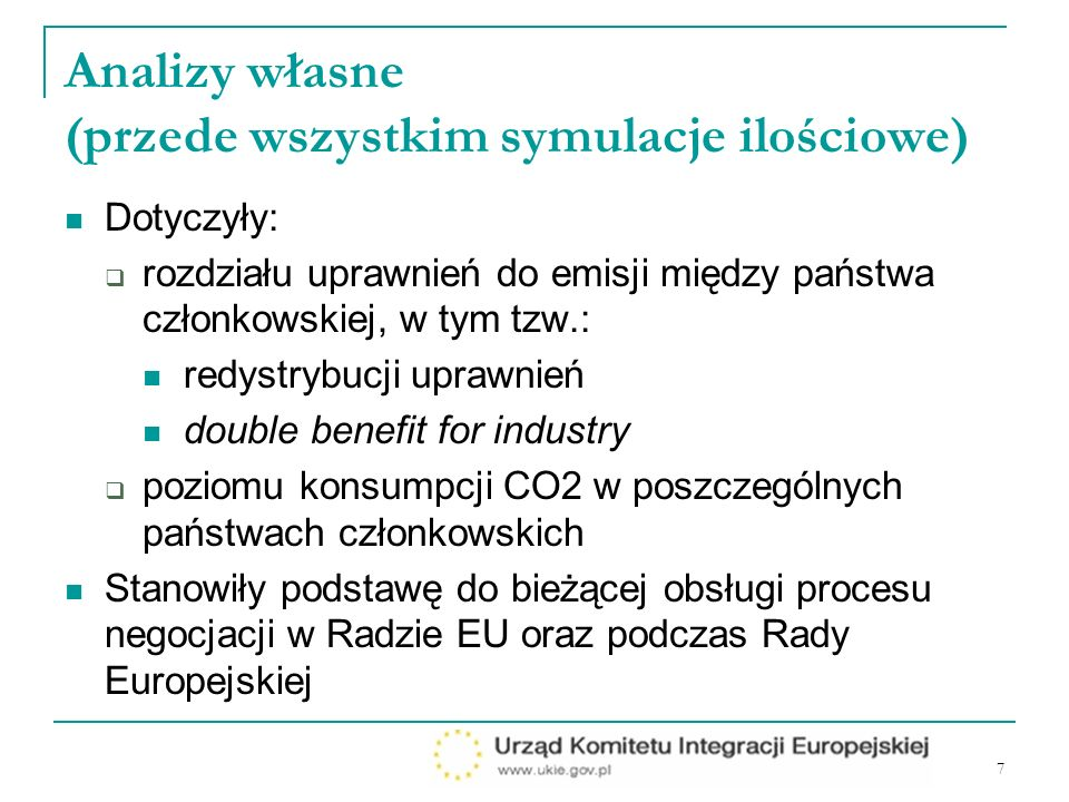 7 Analizy własne (przede wszystkim symulacje ilościowe) Dotyczyły: rozdziału uprawnień do emisji między państwa członkowskiej, w tym tzw.: redystrybucji uprawnień double benefit for industry poziomu konsumpcji CO2 w poszczególnych państwach członkowskich Stanowiły podstawę do bieżącej obsługi procesu negocjacji w Radzie EU oraz podczas Rady Europejskiej