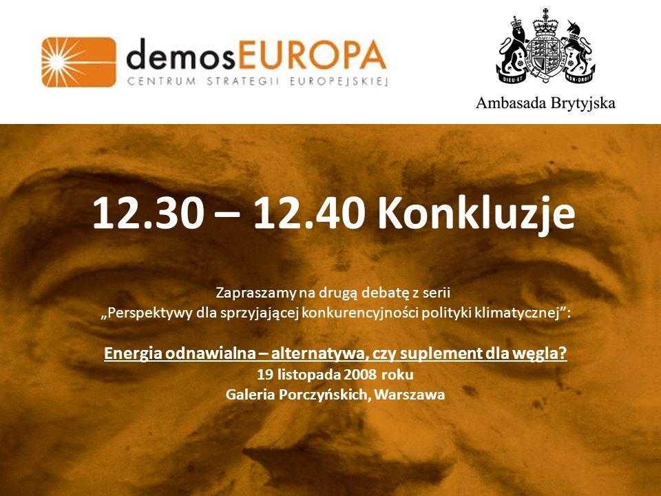 12.30 – 12.40 Konkluzje Zapraszamy na drugą debatę z serii Perspektywy dla sprzyjającej konkurencyjności polityki klimatycznej: Energia odnawialna – alternatywa, czy suplement dla węgla.