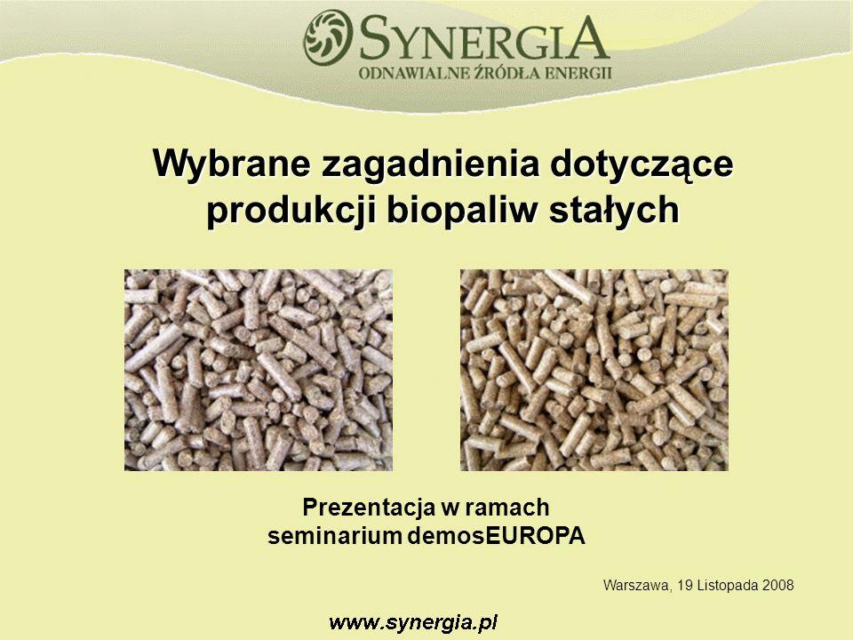 Wybrane zagadnienia dotyczące produkcji biopaliw stałych Warszawa, 19 Listopada 2008 Prezentacja w ramach seminarium demosEUROPA
