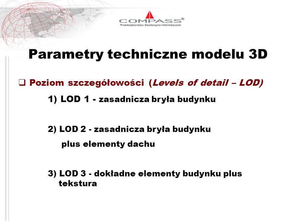 Parametry techniczne modelu 3D Poziom szczegółowości (Levels of detail – LOD) 1) LOD 1 - zasadnicza bryła budynku 2) LOD 2 - zasadnicza bryła budynku