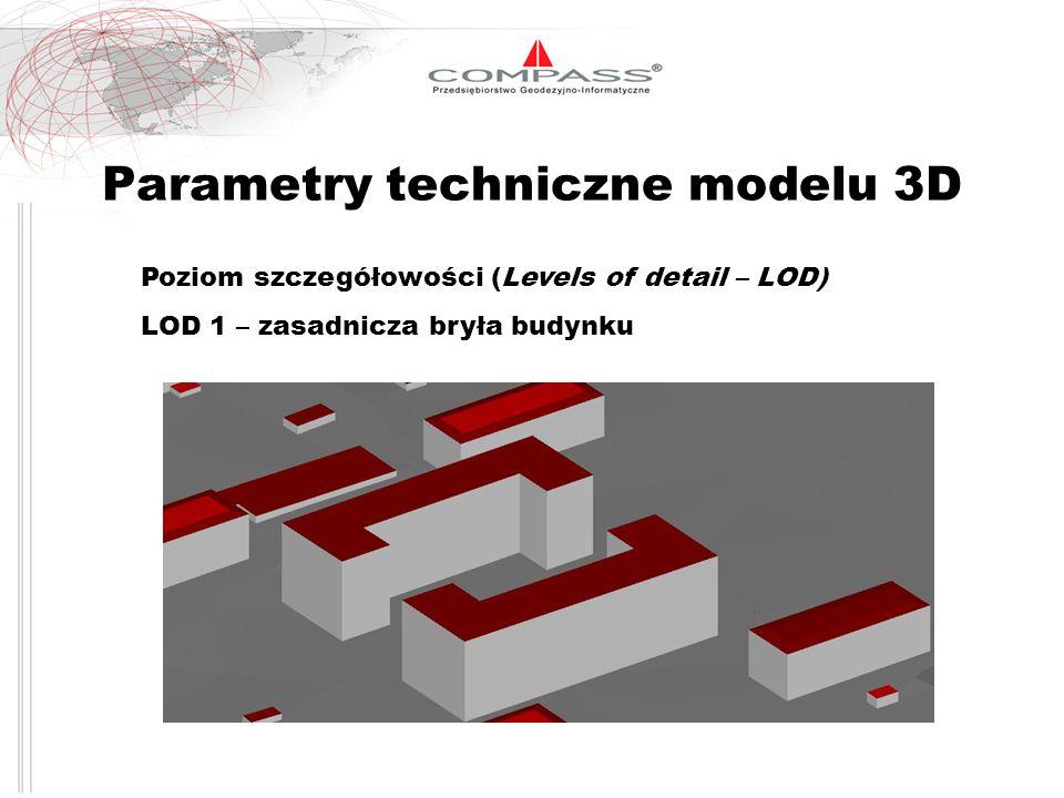 Parametry techniczne modelu 3D Poziom szczegółowości (Levels of detail – LOD) LOD 1 – zasadnicza bryła budynku