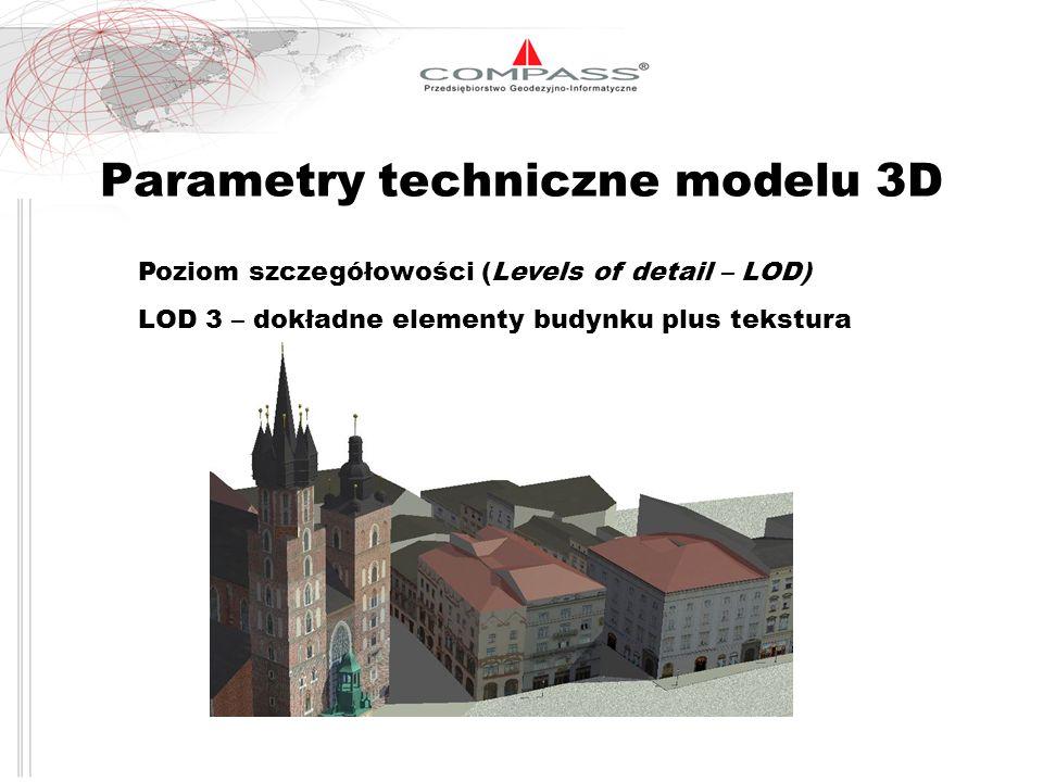 Parametry techniczne modelu 3D Poziom szczegółowości (Levels of detail – LOD) LOD 3 – dokładne elementy budynku plus tekstura