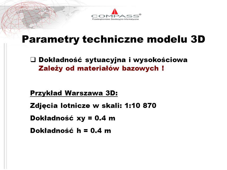 Parametry techniczne modelu 3D Dokładność sytuacyjna i wysokościowa Zależy od materiałów bazowych ! Przykład Warszawa 3D: Zdjęcia lotnicze w skali: 1: