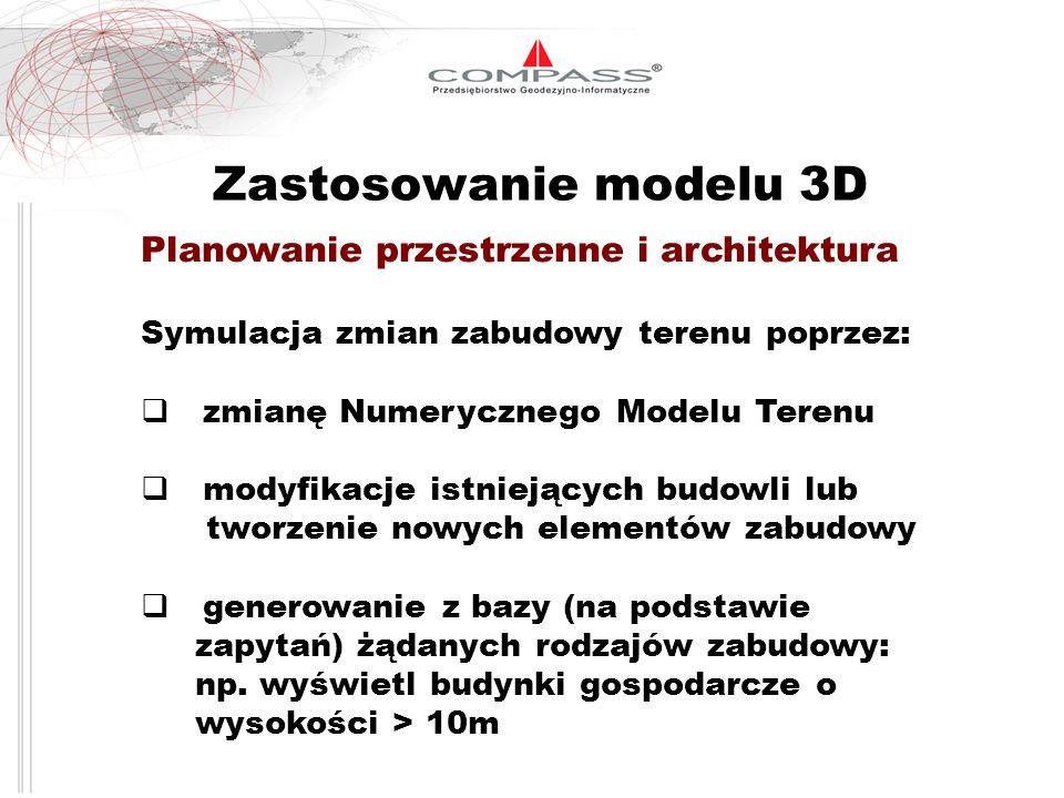 Zastosowanie modelu 3D Planowanie przestrzenne i architektura Symulacja zmian zabudowy terenu poprzez: zmianę Numerycznego Modelu Terenu modyfikacje i