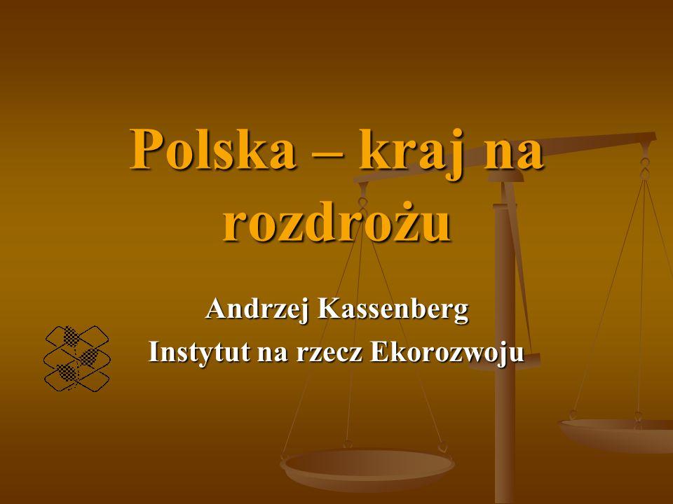 Polska – kraj na rozdrożu Andrzej Kassenberg Instytut na rzecz Ekorozwoju