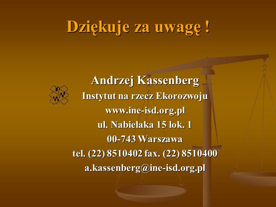 Dziękuje za uwagę .Andrzej Kassenberg Instytut na rzecz Ekorozwoju www.ine-isd.org.pl ul.