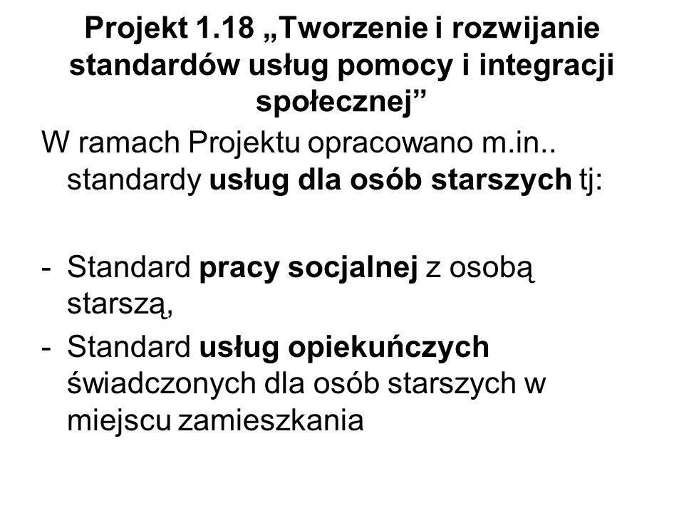 Projekt 1.18 Tworzenie i rozwijanie standardów usług pomocy i integracji społecznej W ramach Projektu opracowano m.in..