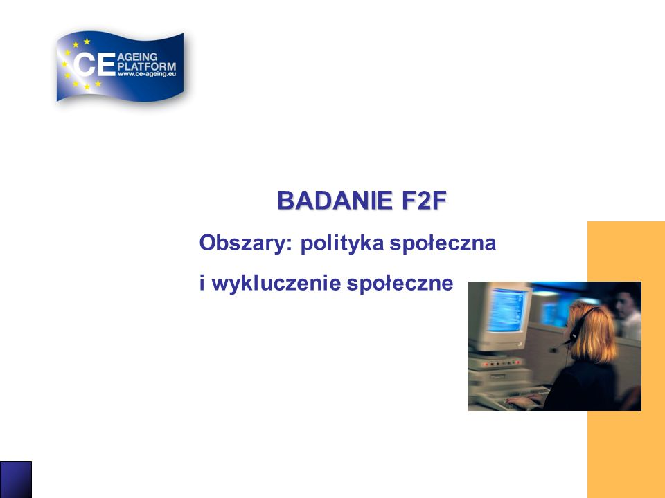 21 BADANIE F2F Obszary: polityka społeczna i wykluczenie społeczne