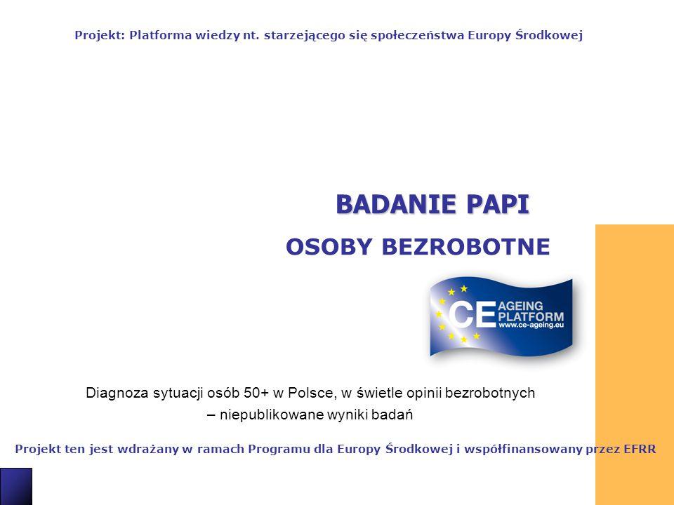 1 BADANIE PAPI OSOBY BEZROBOTNE Projekt ten jest wdrażany w ramach Programu dla Europy Środkowej i współfinansowany przez EFRR Projekt: Platforma wied
