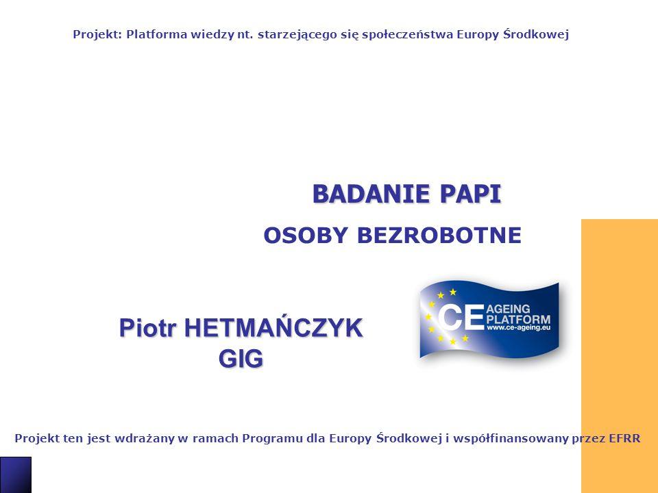 19 BADANIE PAPI OSOBY BEZROBOTNE Projekt ten jest wdrażany w ramach Programu dla Europy Środkowej i współfinansowany przez EFRR Projekt: Platforma wiedzy nt.