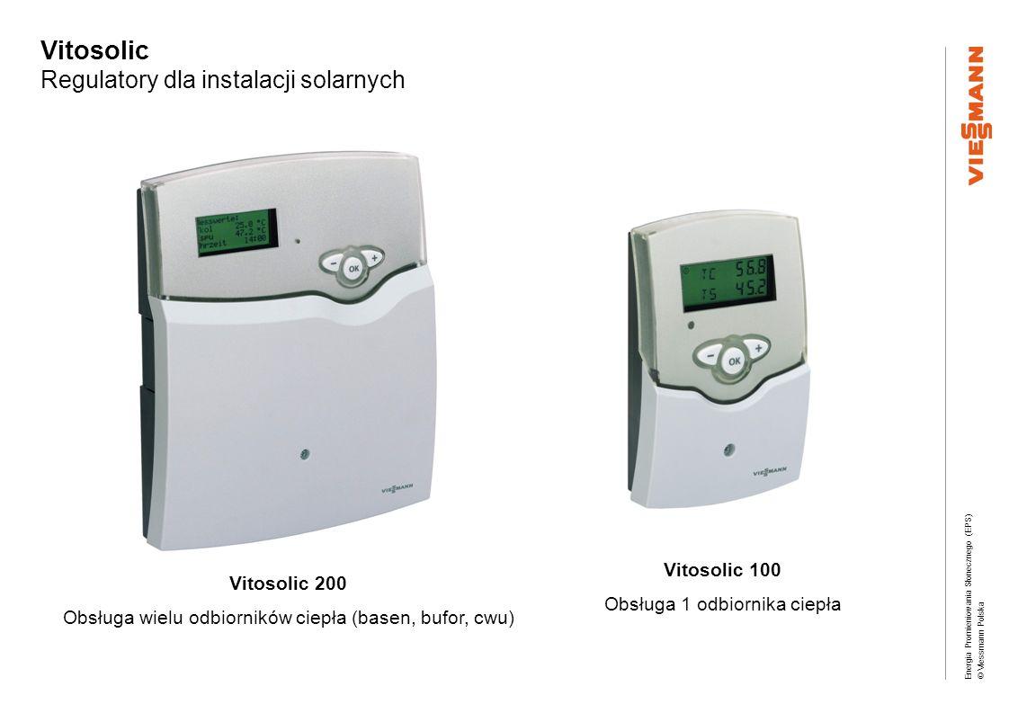 Energia Promieniowania Słonecznego (EPS) © Viessmann Polska Vitosolic Regulatory dla instalacji solarnych Solar 100 Obsługa 1 odbiornika ciepła i dodatkowo pompa cyrkulacyjna / grzałaka