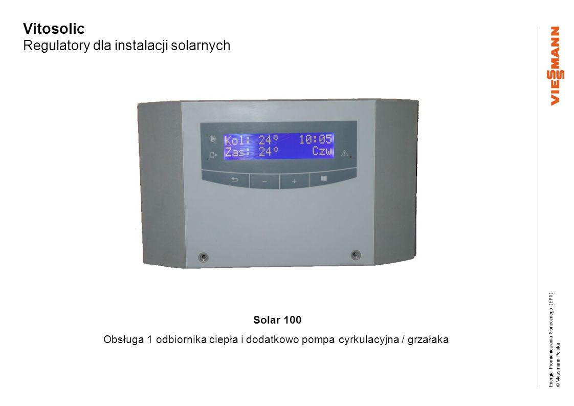 Energia Promieniowania Słonecznego (EPS) © Viessmann Polska Vitosolic Regulatory dla instalacji solarnych Solar 100 Obsługa 1 odbiornika ciepła i doda