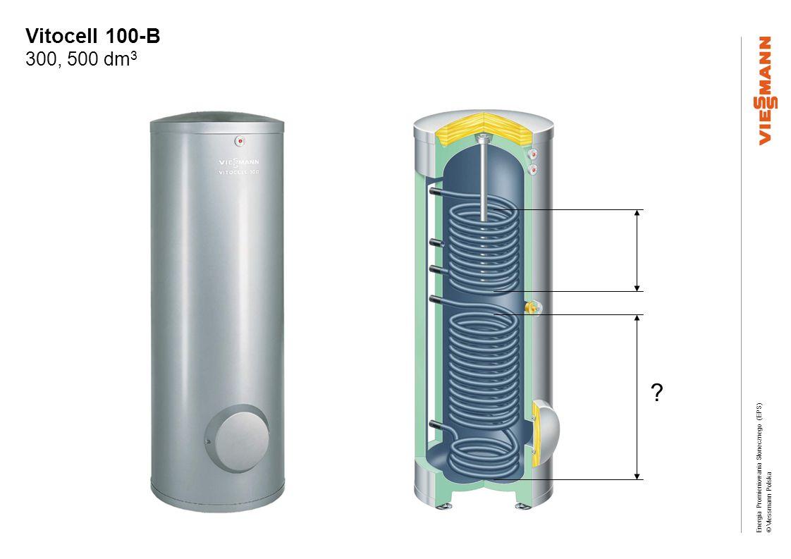 Energia Promieniowania Słonecznego (EPS) © Viessmann Polska Vitocell 100-B 300, 500 dm 3 ?