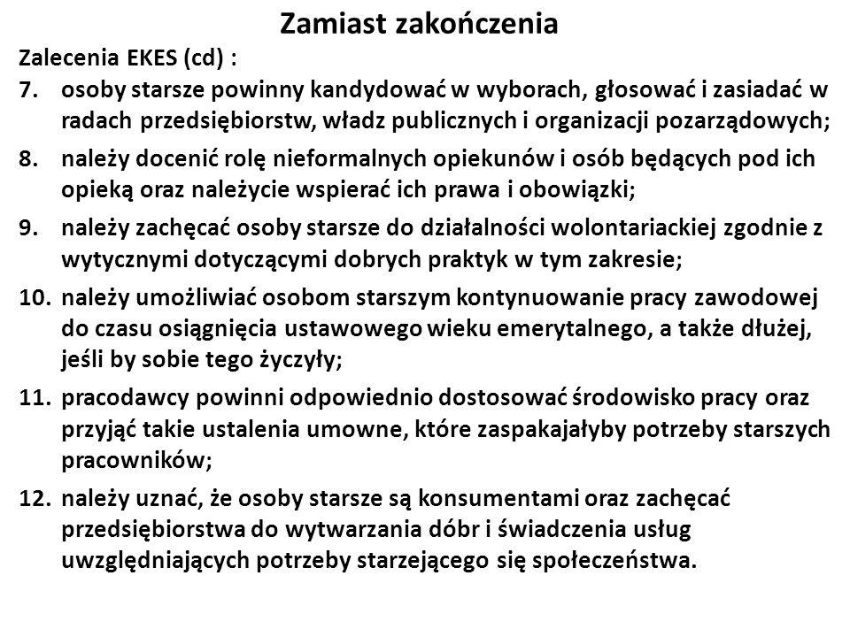 Zamiast zakończenia Zalecenia EKES (cd) : 7.osoby starsze powinny kandydować w wyborach, głosować i zasiadać w radach przedsiębiorstw, władz publiczny