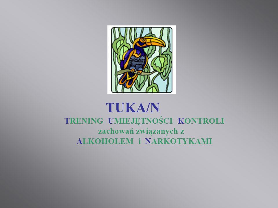 TUKA/N TRENING UMIEJĘTNOŚCI KONTROLI zachowań związanych z ALKOHOLEM i NARKOTYKAMI