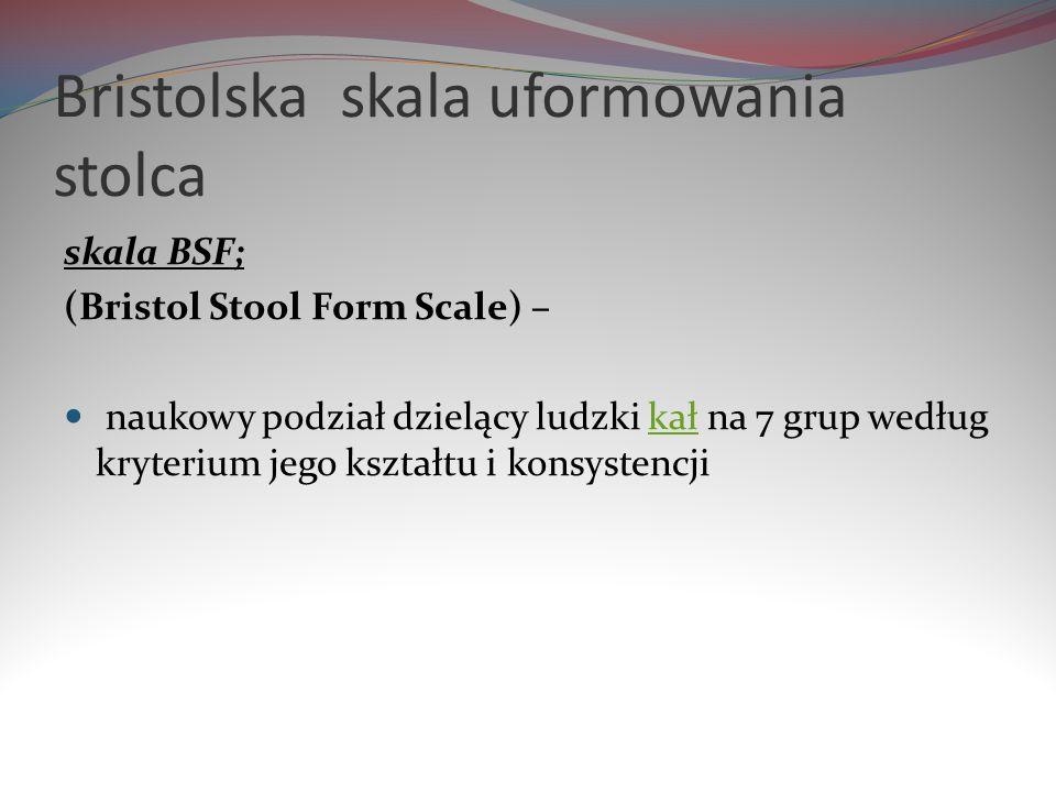 Bristolska skala uformowania stolca skala BSF; (Bristol Stool Form Scale) – naukowy podział dzielący ludzki kał na 7 grup według kryterium jego kształ