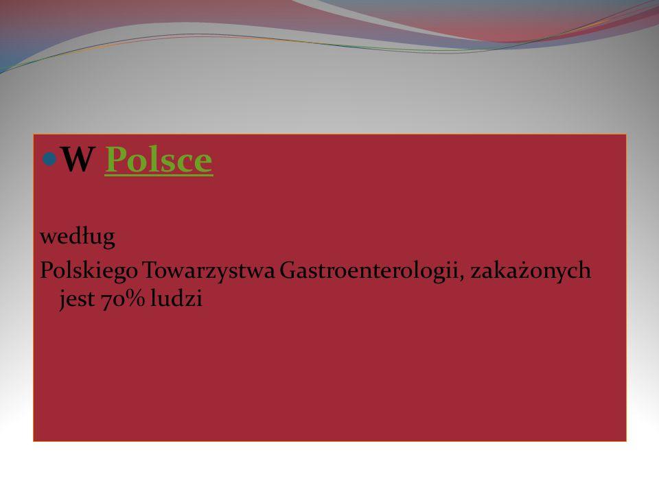 W PolscePolsce według Polskiego Towarzystwa Gastroenterologii, zakażonych jest 70% ludzi