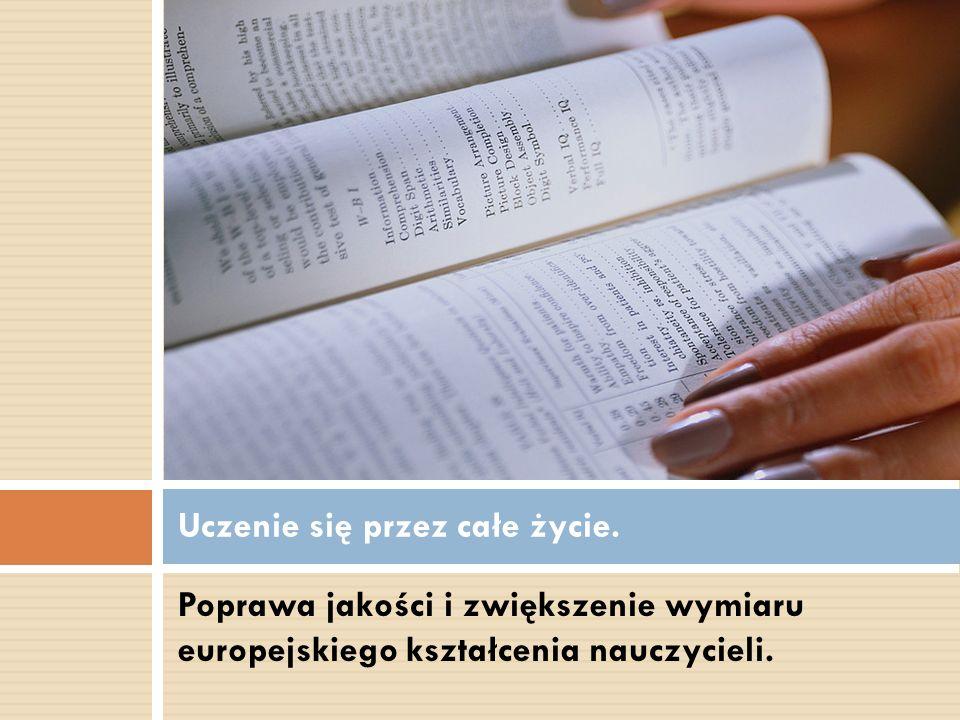 Poprawa jakości i zwiększenie wymiaru europejskiego kształcenia nauczycieli. Uczenie się przez całe życie.