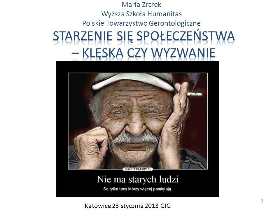 Maria Zrałek Wyższa Szkoła Humanitas Polskie Towarzystwo Gerontologiczne Katowice 23 stycznia 2013 GIG 1