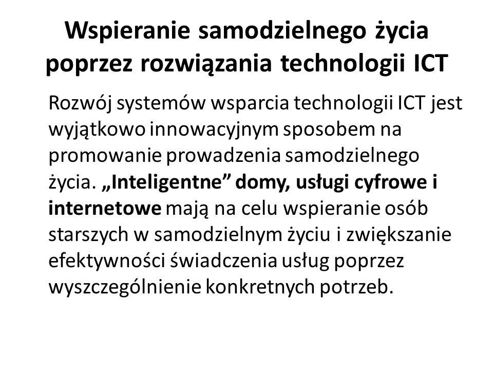 Wspieranie samodzielnego życia poprzez rozwiązania technologii ICT Rozwój systemów wsparcia technologii ICT jest wyjątkowo innowacyjnym sposobem na promowanie prowadzenia samodzielnego życia.