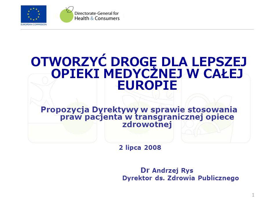 2 Cele inicjatywy 1.Pomoc pacjentom w egzekwowaniu praw do opieki zdrowotnej w każdym kraju członkowskim UE (« transgraniczna opieka zdrowotna ») 2.Zapewnienie bezpieczeństwa i jakości transgranicznych usług zdrowotnych 3.
