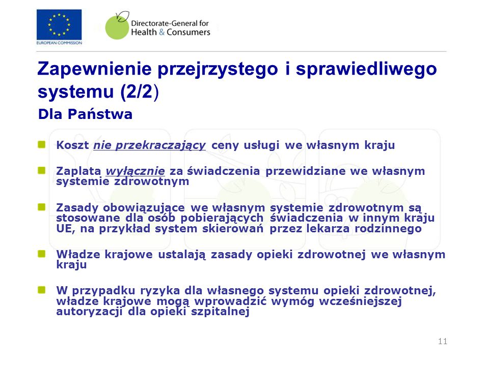 11 Zapewnienie przejrzystego i sprawiedliwego systemu (2/2) Dla Państwa Koszt nie przekraczający ceny usługi we własnym kraju Zaplata wyłącznie za świ