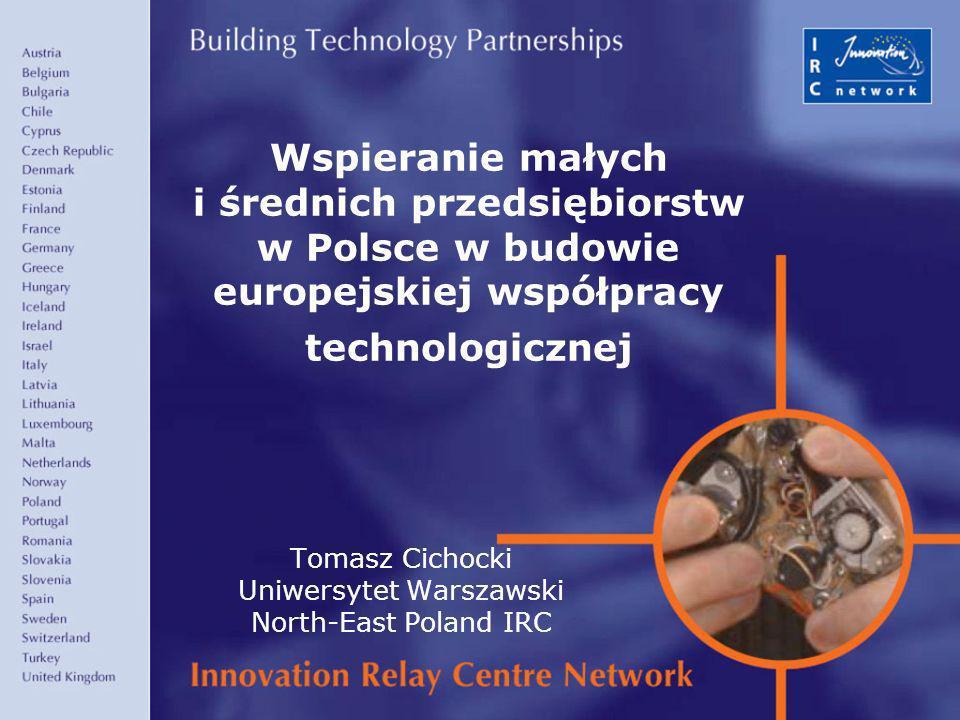 1 Wspieranie małych i średnich przedsiębiorstw w Polsce w budowie europejskiej współpracy technologicznej Tomasz Cichocki Uniwersytet Warszawski North-East Poland IRC
