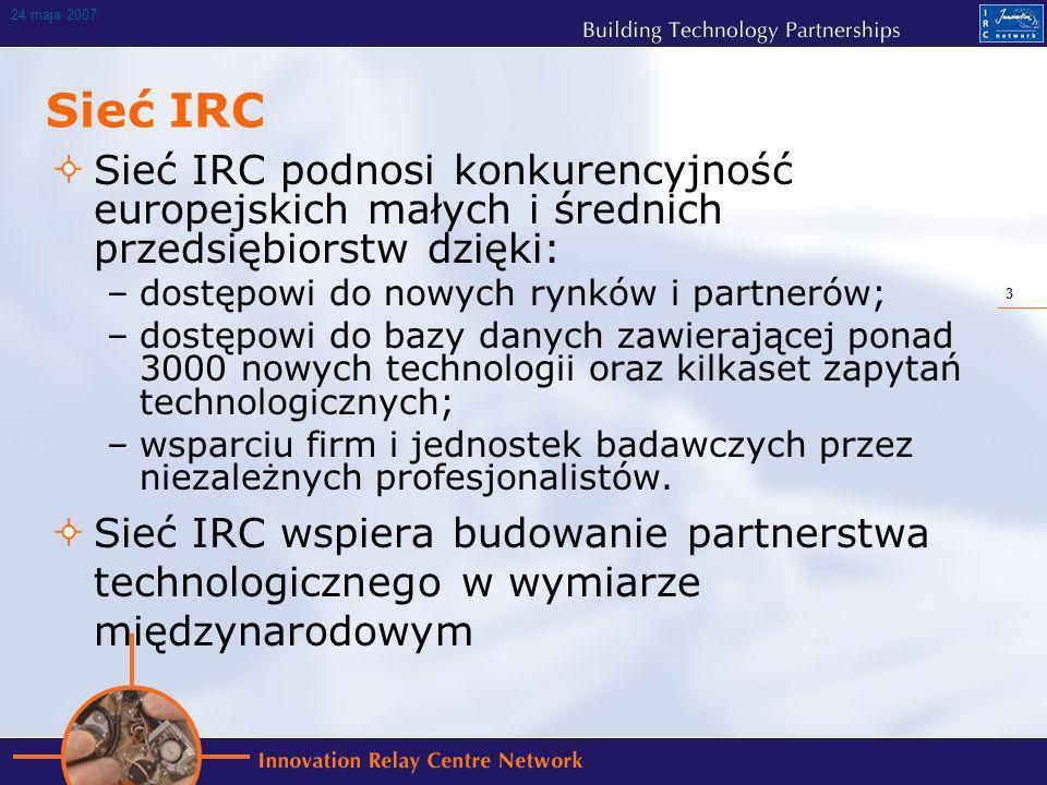 3 24 maja 2007 Sieć IRC Sieć IRC podnosi konkurencyjność europejskich małych i średnich przedsiębiorstw dzięki: –dostępowi do nowych rynków i partnerów; –dostępowi do bazy danych zawierającej ponad 3000 nowych technologii oraz kilkaset zapytań technologicznych; –wsparciu firm i jednostek badawczych przez niezależnych profesjonalistów.