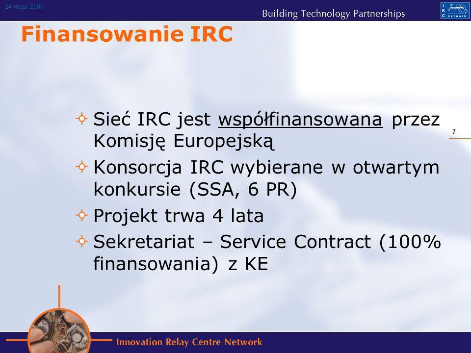 7 24 maja 2007 Finansowanie IRC Sieć IRC jest współfinansowana przez Komisję Europejską Konsorcja IRC wybierane w otwartym konkursie (SSA, 6 PR) Projekt trwa 4 lata Sekretariat – Service Contract (100% finansowania) z KE