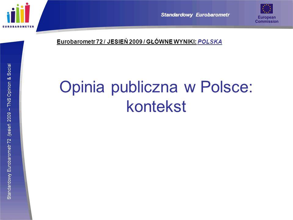 Standardowy Eurobarometr 72 /jesień 2009 – TNS Opinion & Social Eurobarometr 72 / JESIEŃ 2009 / GŁÓWNE WYNIKI: POLSKA Standardowy Eurobarometr Opinia