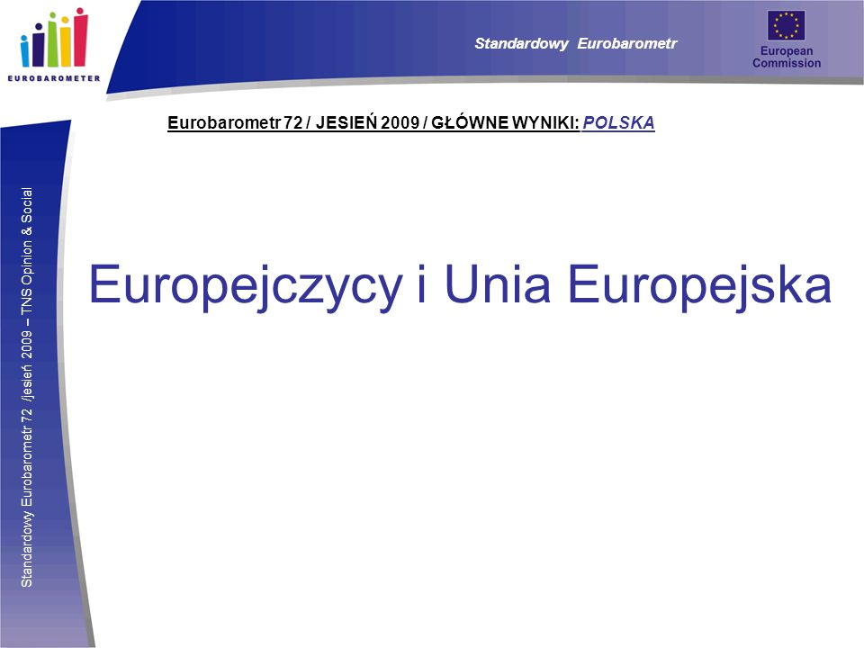 Standardowy Eurobarometr 72 /jesień 2009 – TNS Opinion & Social Eurobarometr 72 / JESIEŃ 2009 / GŁÓWNE WYNIKI: POLSKA Standardowy Eurobarometr Europej
