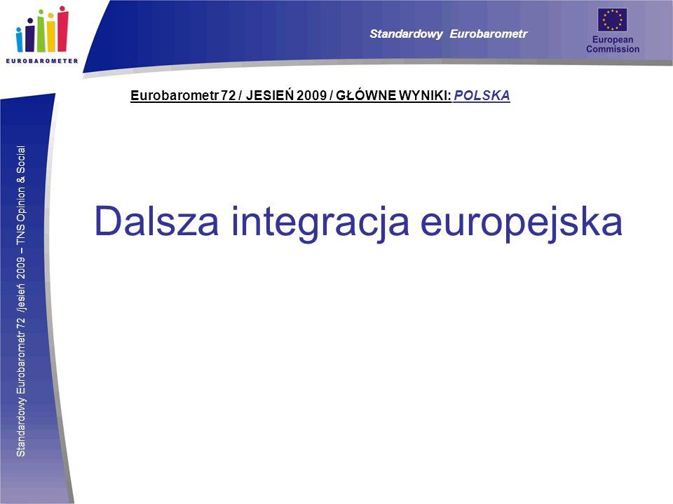 Standardowy Eurobarometr 72 /jesień 2009 – TNS Opinion & Social Eurobarometr 72 / JESIEŃ 2009 / GŁÓWNE WYNIKI: POLSKA Standardowy Eurobarometr Dalsza
